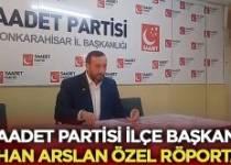 Saadet Partisi İlçe Başkanı Orhan Arslan Özel Röportajı – Siyaset
